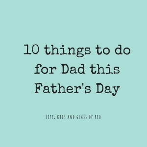 10 things to do for Dad this Father's Day