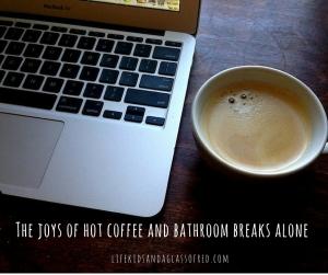 The joys of hot coffee and bathroom breaks