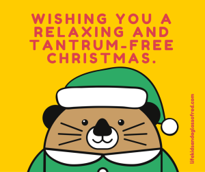 Wishing you a relaxing and tantrum free Christmas.