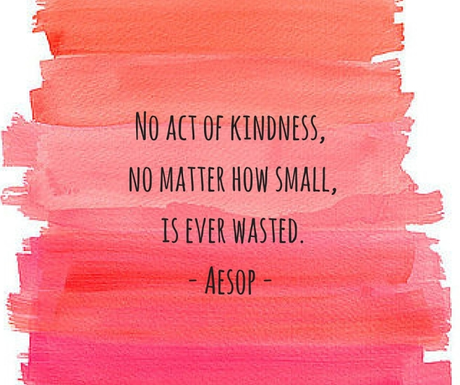 No act of kindness, no matter how small, is ever wasted.- Aesop -