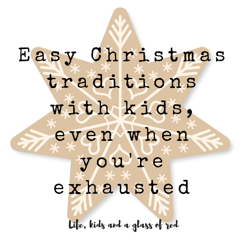 Easy Christmas traditions with kids, even when you\'re exhausted ...